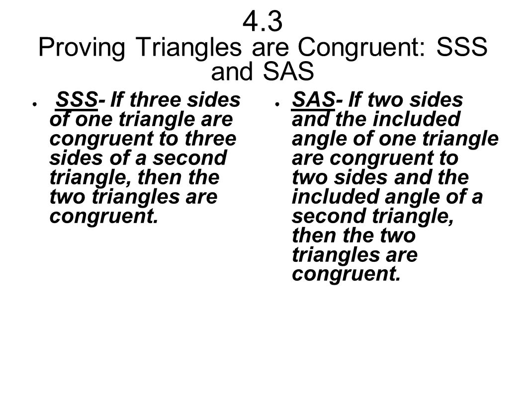 4.3 Proving Triangles are Congruent: SSS and SAS