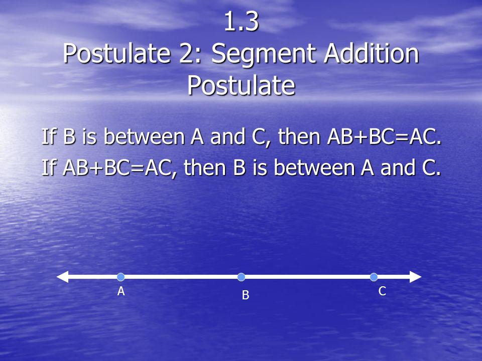 1.3 Postulate 2: Segment Addition Postulate