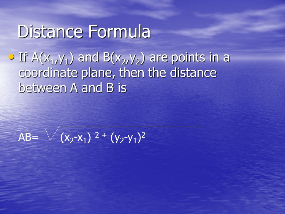 Distance Formula If A(x1,y1) and B(x2,y2) are points in a coordinate plane, then the distance between A and B is.