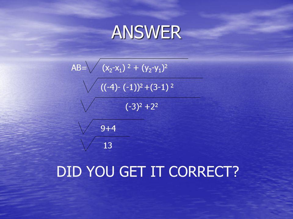 ANSWER DID YOU GET IT CORRECT AB= (x2-x1) 2 + (y2-y1)2