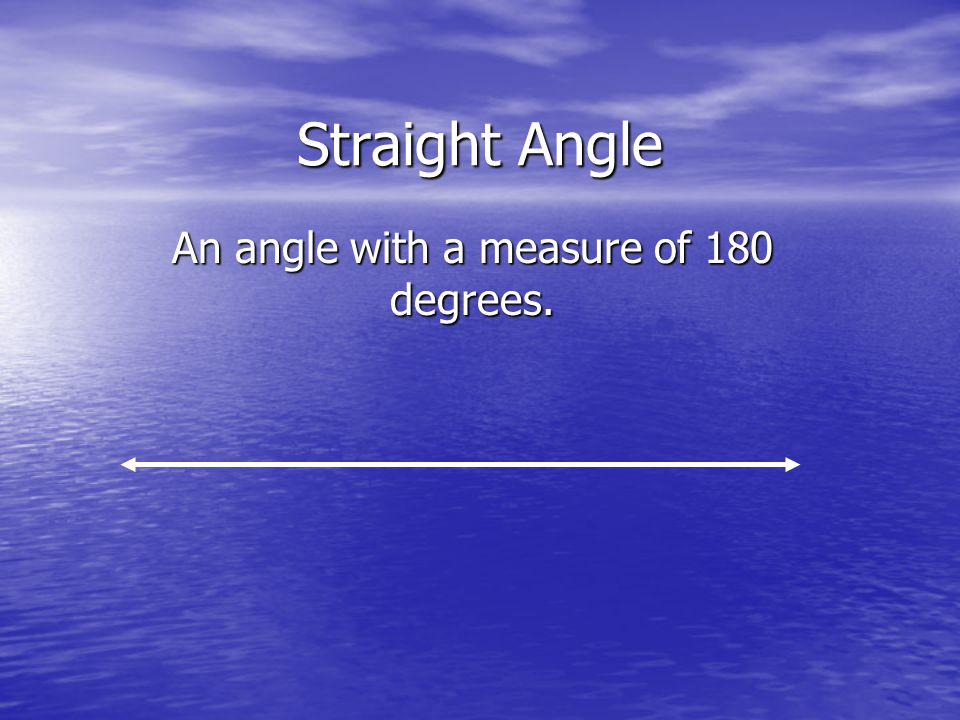 An angle with a measure of 180 degrees.