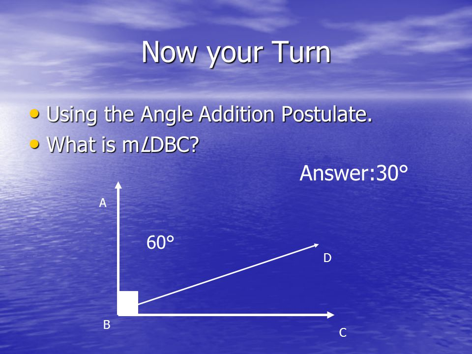 Now your Turn Using the Angle Addition Postulate. What is mLDBC