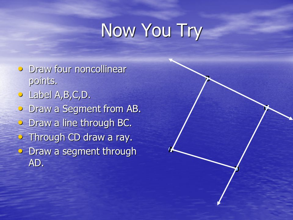 Now You Try Draw four noncollinear points. Label A,B,C,D.