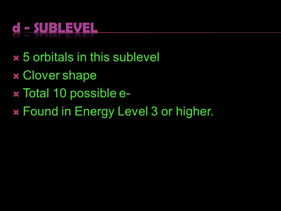 d - sublevel 5 orbitals in this sublevel Clover shape