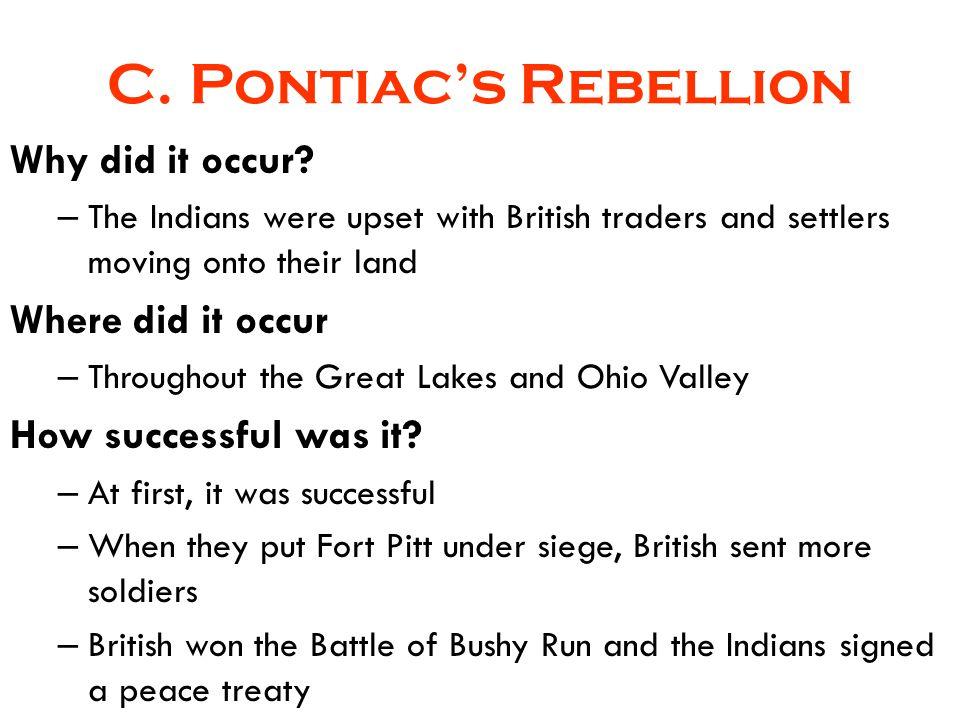 C. Pontiac's Rebellion Why did it occur Where did it occur