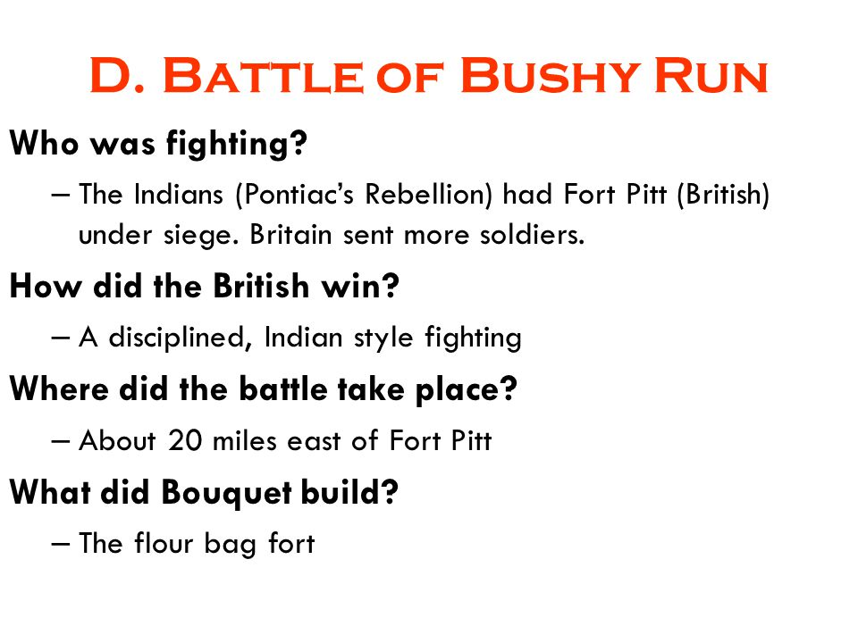 D. Battle of Bushy Run Who was fighting How did the British win