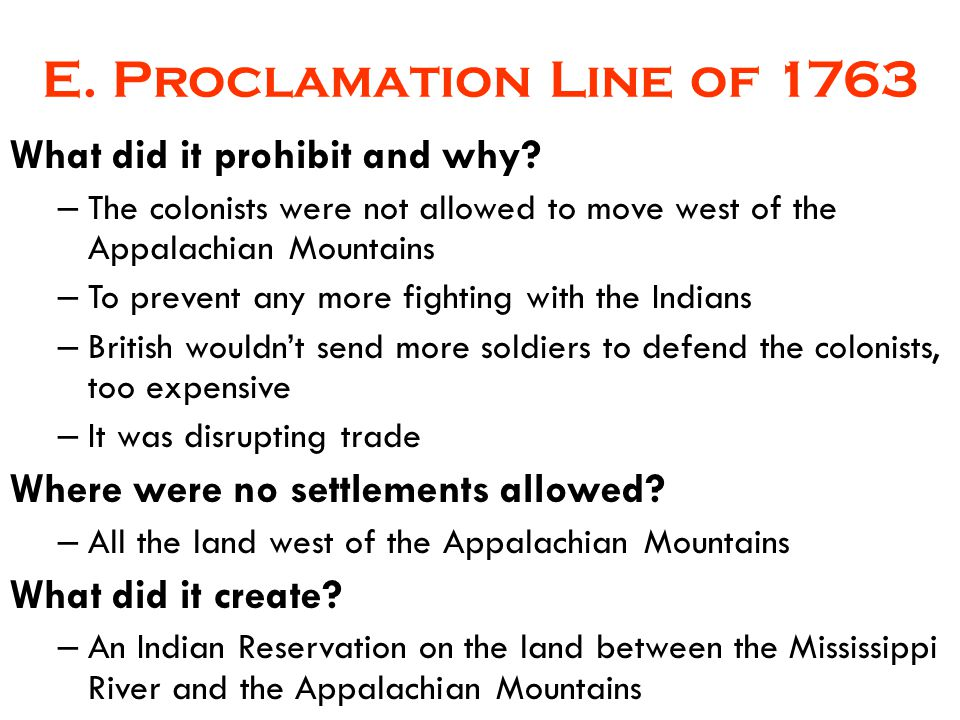 E. Proclamation Line of 1763 What did it prohibit and why