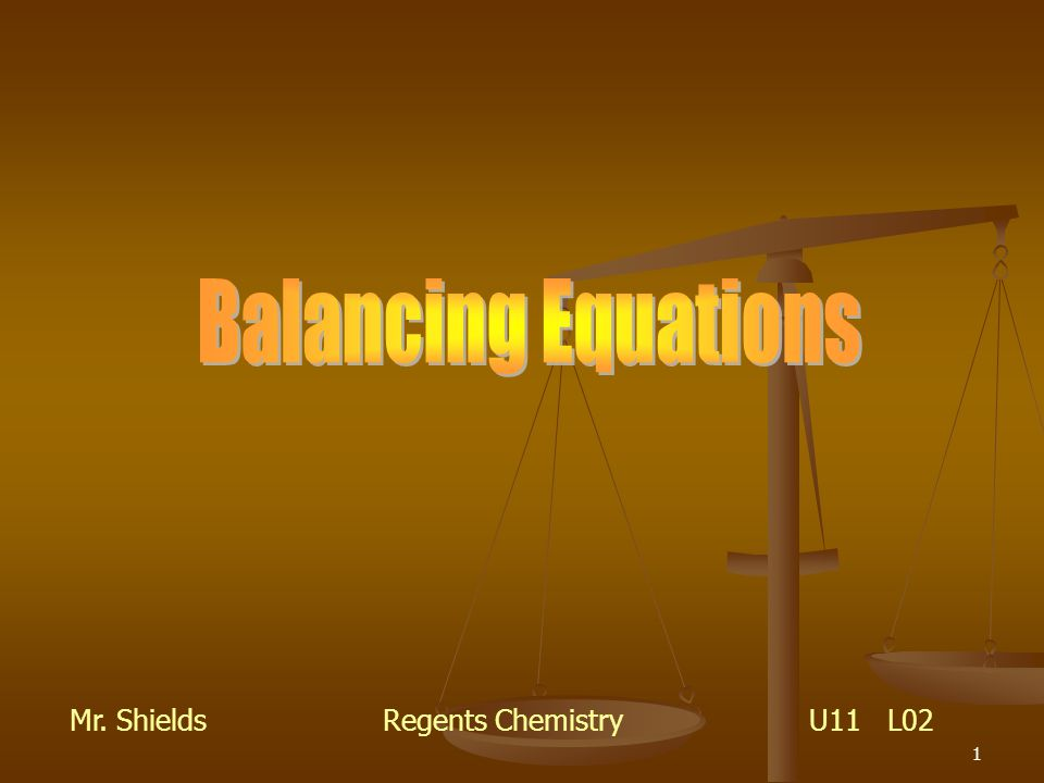 Balancing Equations Mr. Shields Regents Chemistry U11 L02