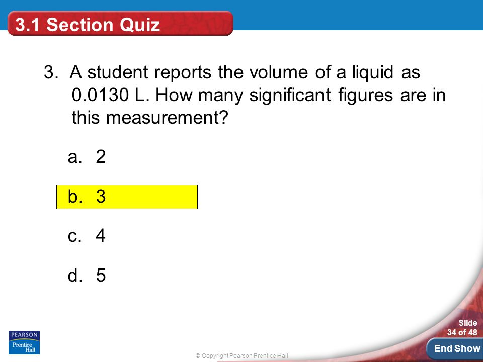 3.1 Section Quiz 3. A student reports the volume of a liquid as 0.0130 L. How many significant figures are in this measurement