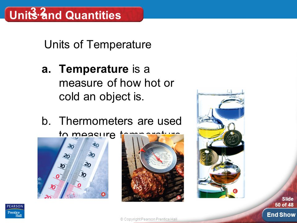 Temperature is a measure of how hot or cold an object is.