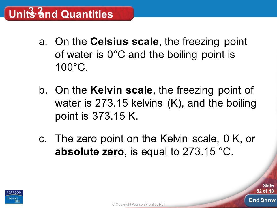 3.2 Units and Quantities. On the Celsius scale, the freezing point of water is 0°C and the boiling point is 100°C.
