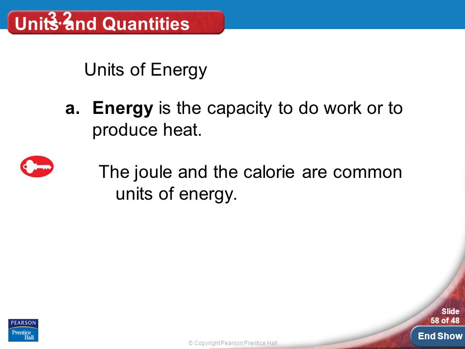 3.2 Units and Quantities. Units of Energy. Energy is the capacity to do work or to produce heat.