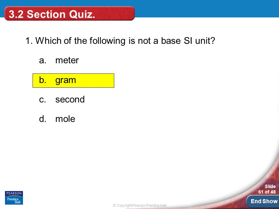 3.2 Section Quiz. 1. Which of the following is not a base SI unit