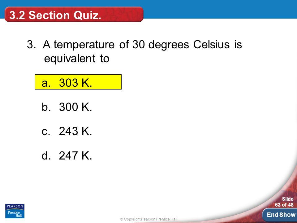 3.2 Section Quiz. 3. A temperature of 30 degrees Celsius is equivalent to. 303 K. 300 K. 243 K.