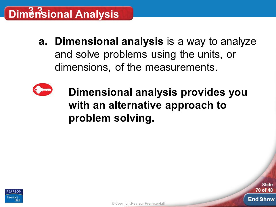 3.3 Dimensional Analysis. Dimensional analysis is a way to analyze and solve problems using the units, or dimensions, of the measurements.