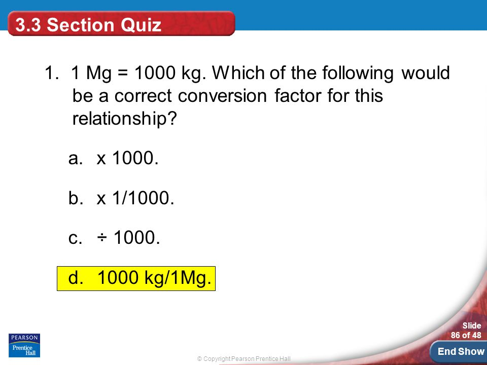 3.3 Section Quiz 1. 1 Mg = 1000 kg. Which of the following would be a correct conversion factor for this relationship