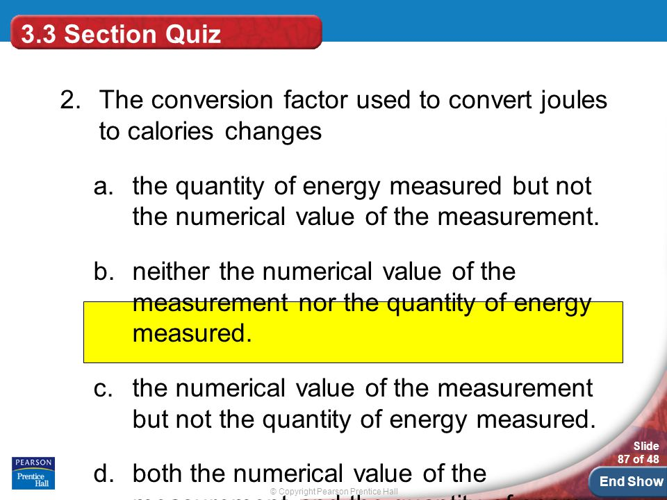 3.3 Section Quiz 2. The conversion factor used to convert joules to calories changes.