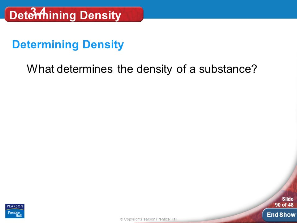 3.4 Determining Density Determining Density What determines the density of a substance