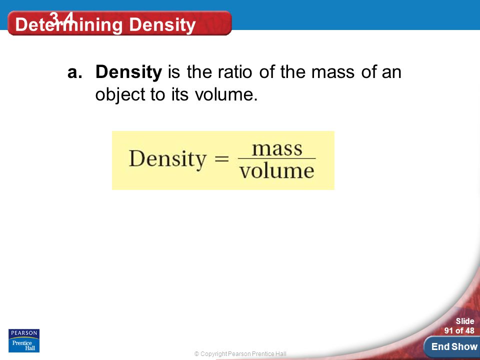 3.4 Determining Density Density is the ratio of the mass of an object to its volume.