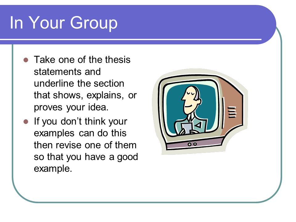 In Your GroupTake one of the thesis statements and underline the section that shows, explains, or proves your idea.