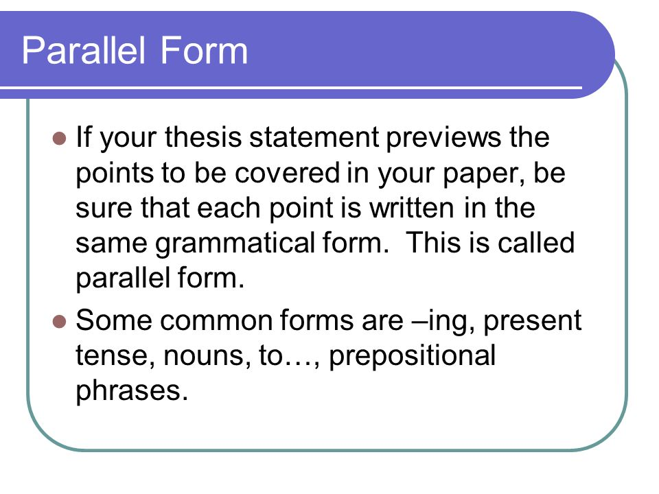 thesis statement in parallel form Purpose of a thesis statement a significant part of this plan is your thesis statement your thesis will serve as a you will initially form an outline or a.