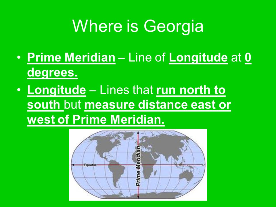 Where is Georgia Prime Meridian – Line of Longitude at 0 degrees.