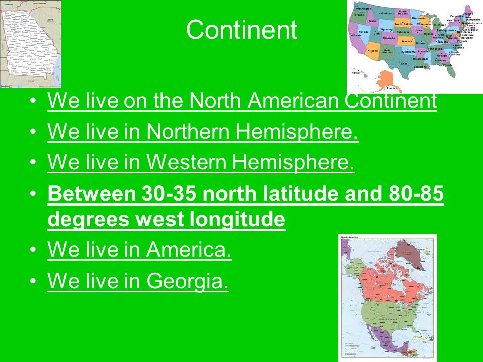 Continent We live on the North American Continent