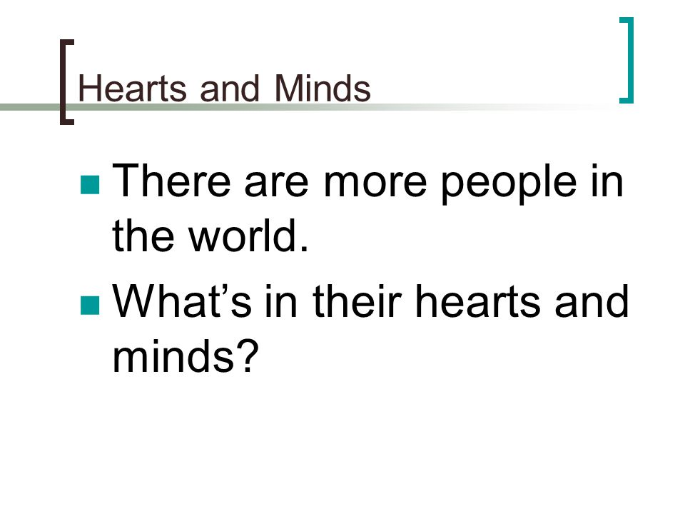 There are more people in the world. What's in their hearts and minds