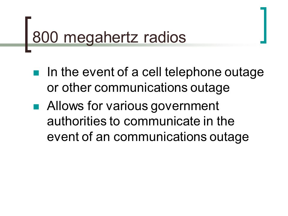 800 megahertz radios In the event of a cell telephone outage or other communications outage.