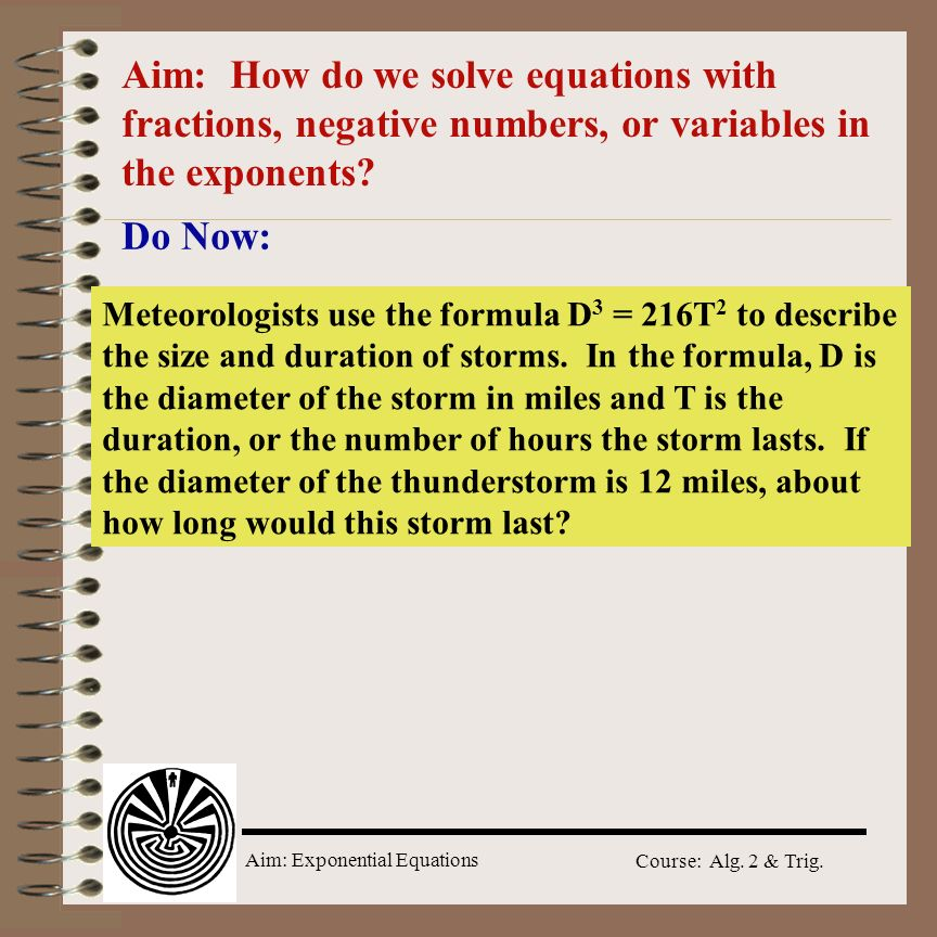Aim: How do we solve equations with fractions, negative numbers, or variables in the exponents