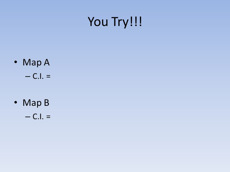 You Try!!! Map A C.I. = Map B