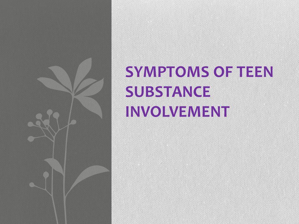 Symptoms of Teen Substance Involvement