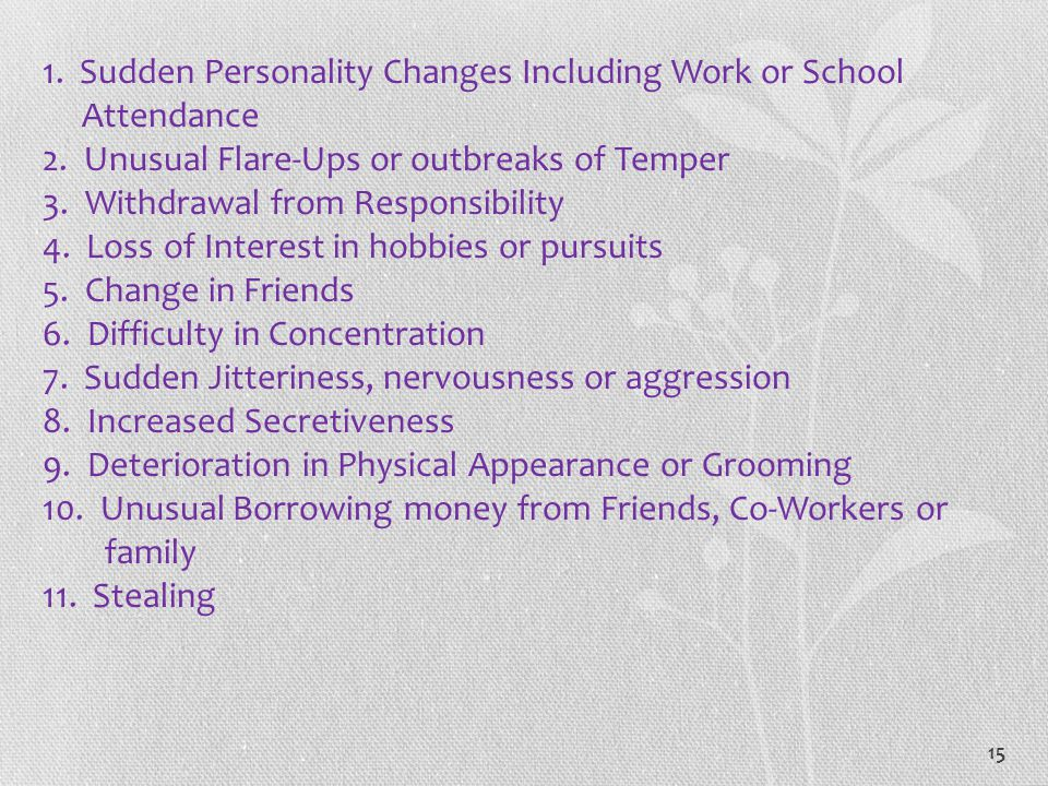 1. Sudden Personality Changes Including Work or School Attendance 2