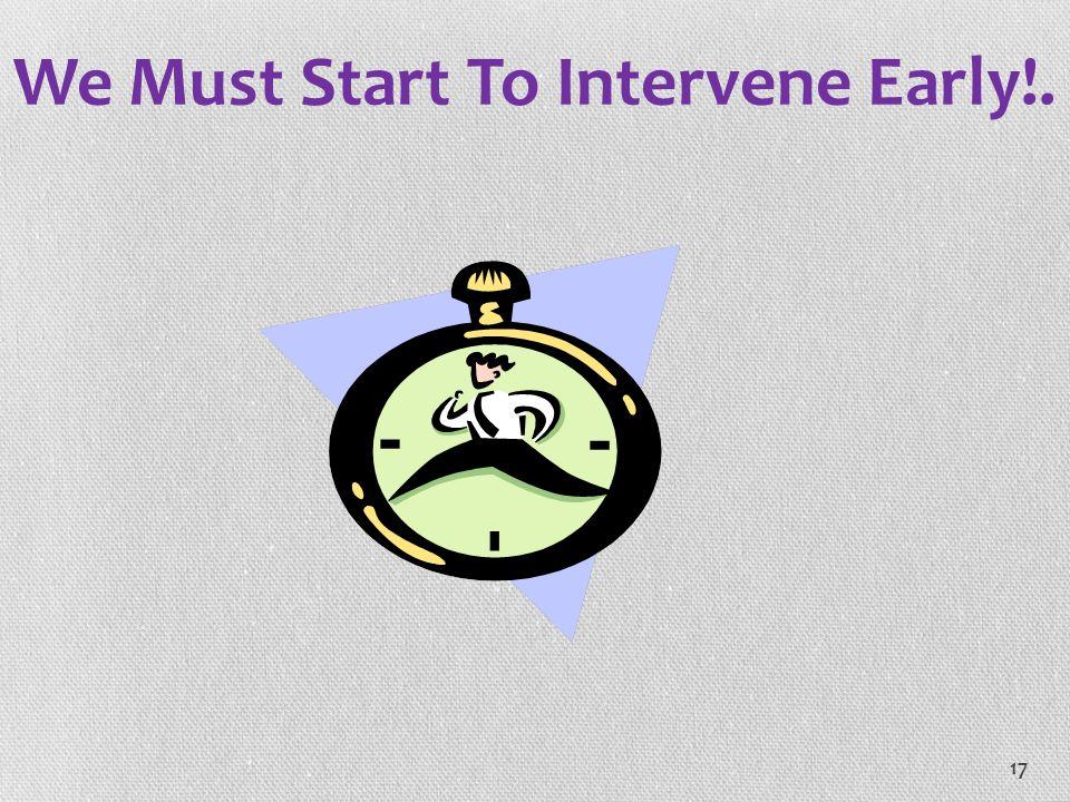 We Must Start To Intervene Early!.