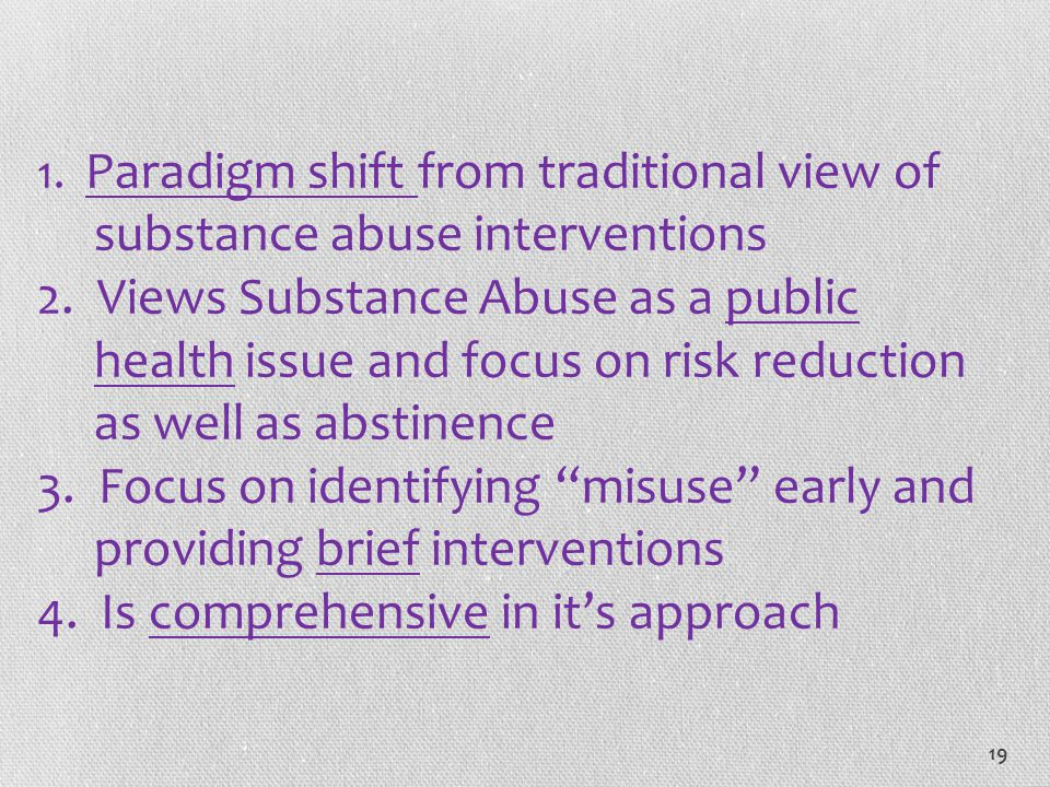 1. Paradigm shift from traditional view of substance abuse interventions 2.