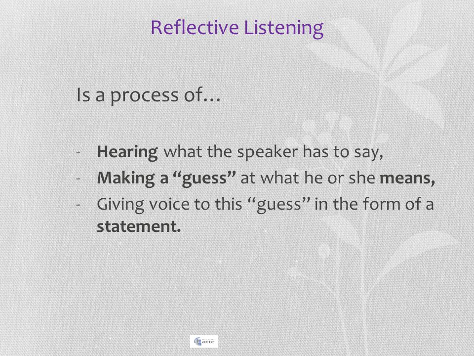 Reflective Listening Is a process of…