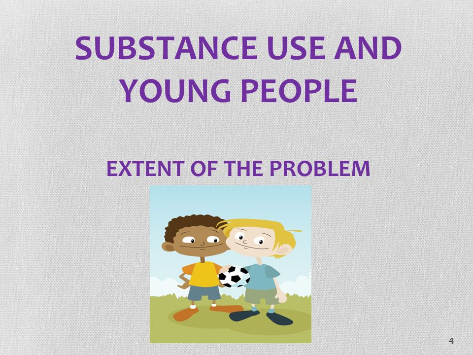 SUBSTANCE USE AND YOUNG PEOPLE