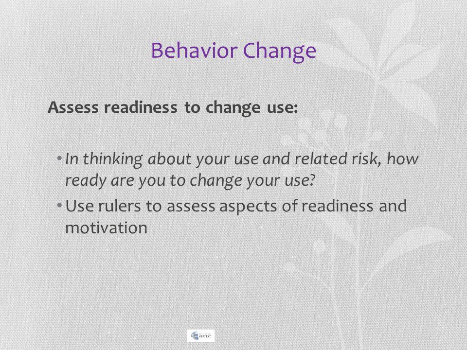 Behavior Change Assess readiness to change use: