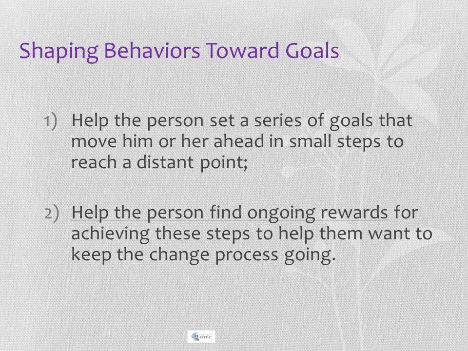 Shaping Behaviors Toward Goals