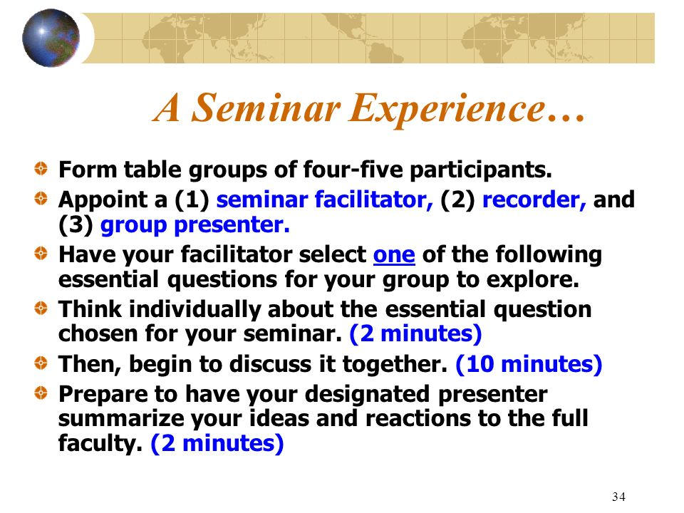 A Seminar Experience… Form table groups of four-five participants.