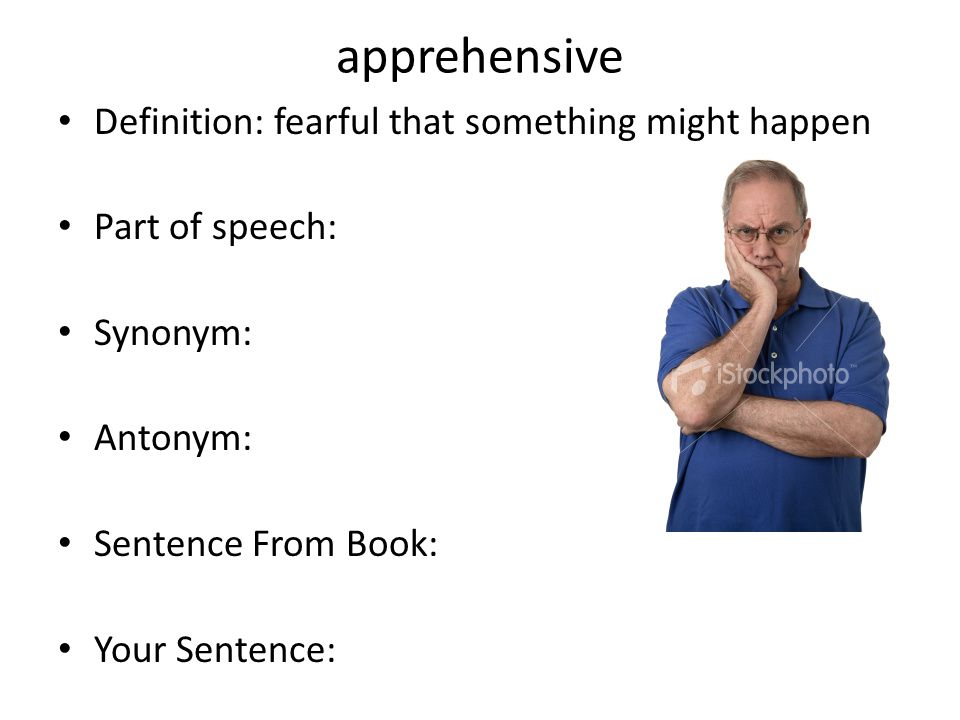 apprehensive Definition: fearful that something might happen