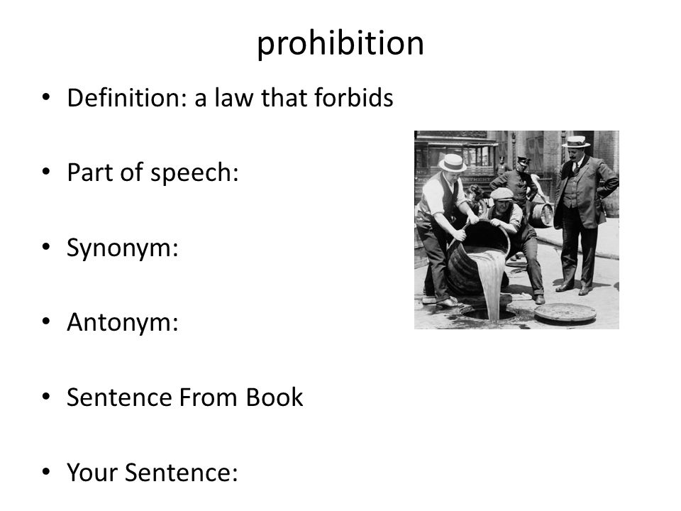 prohibition Definition: a law that forbids Part of speech: Synonym: