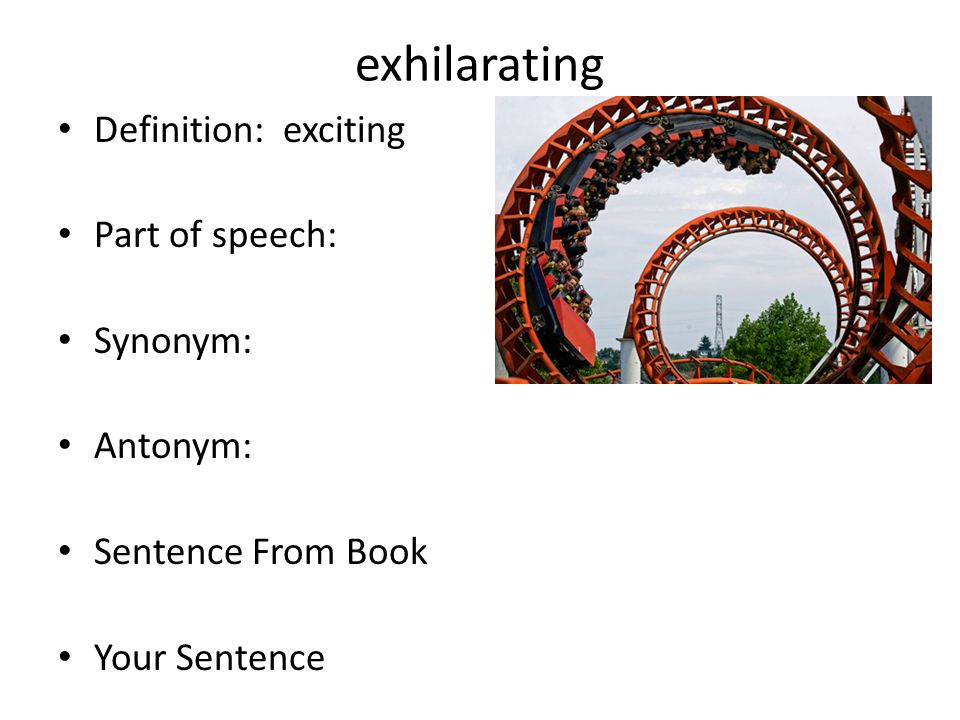 exhilarating Definition: exciting Part of speech: Synonym: Antonym: