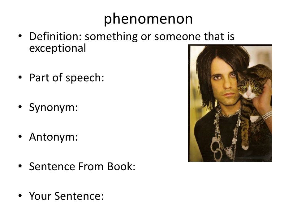 phenomenon Definition: something or someone that is exceptional