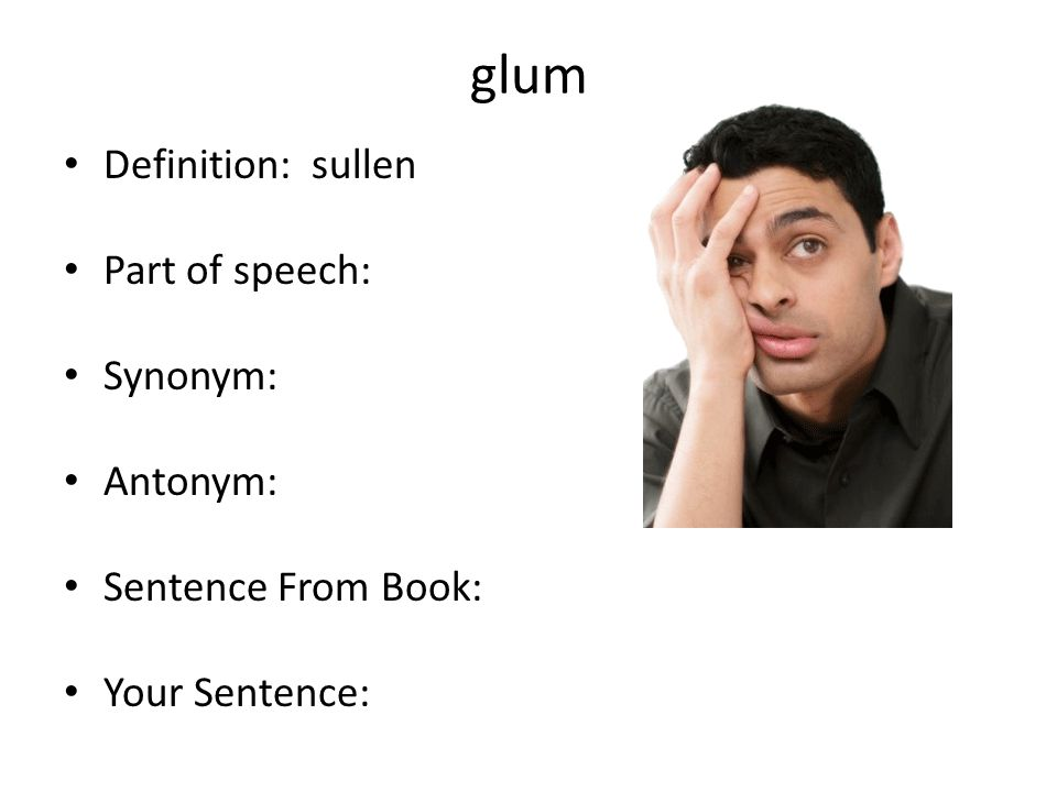 glum Definition: sullen Part of speech: Synonym: Antonym: