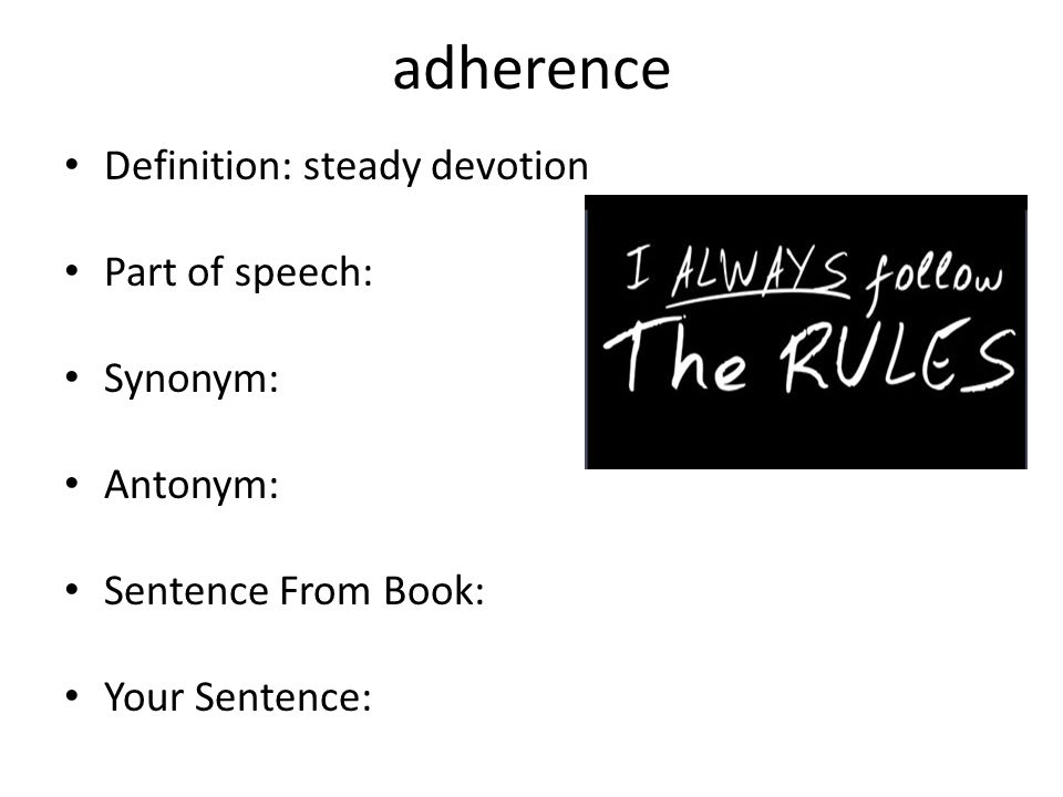 adherence Definition: steady devotion Part of speech: Synonym: