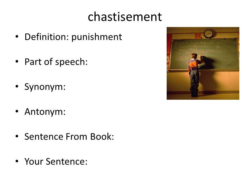 chastisement Definition: punishment Part of speech: Synonym: Antonym: