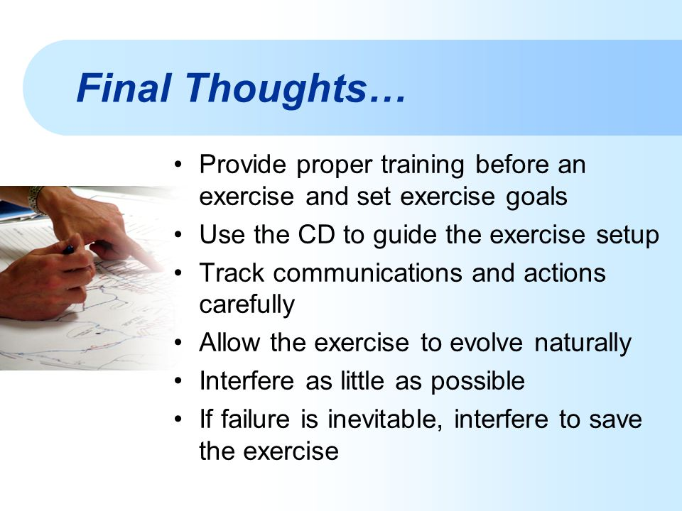Final Thoughts… Provide proper training before an exercise and set exercise goals. Use the CD to guide the exercise setup.