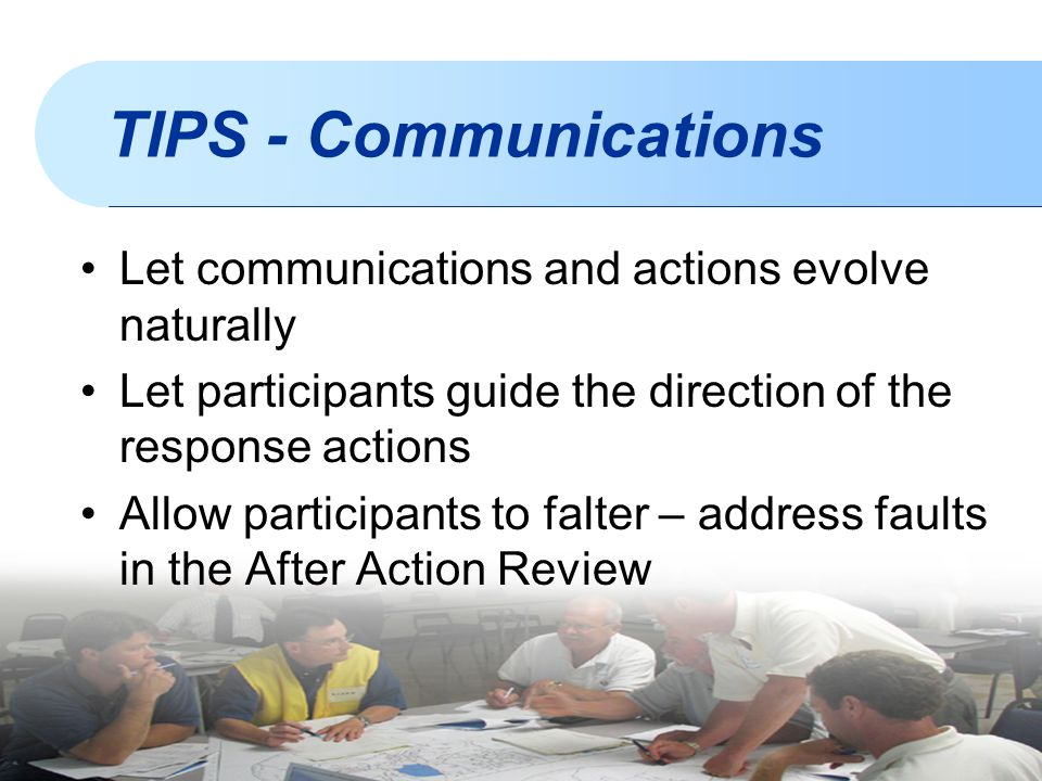 TIPS - Communications Let communications and actions evolve naturally