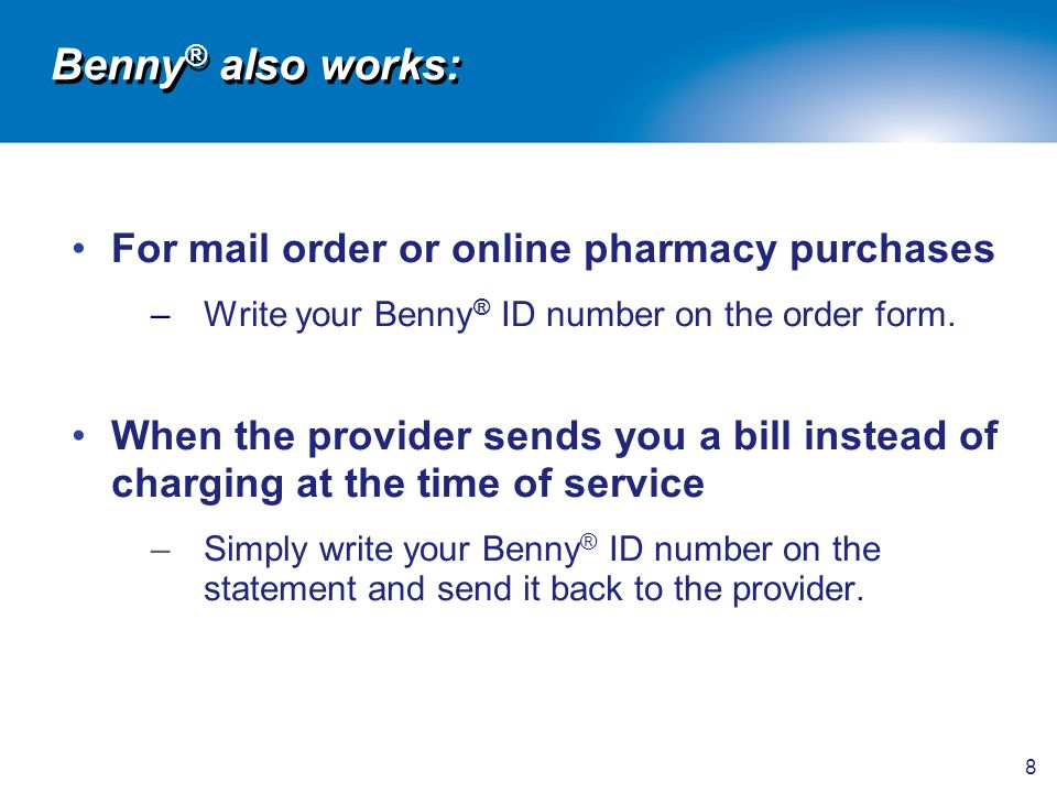Benny® also works: For mail order or online pharmacy purchases